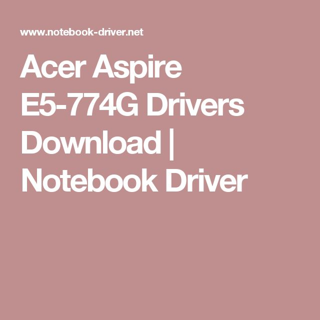 Acer Aspire E5-774G Drivers Download  | Notebook Driver