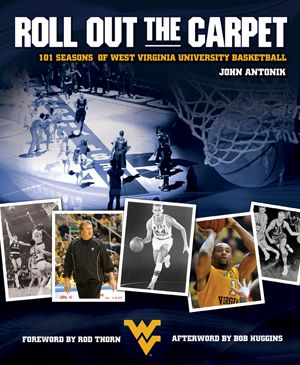 """""""Roll Out the Carpet: 101 Seasons of West Virginia University Basketball"""" by   John Antonik; With a foreword by Rod Thorn and afterword by Bob Huggins --  """"Roll Out the Carpet"""" is the story of WVU basketball"""