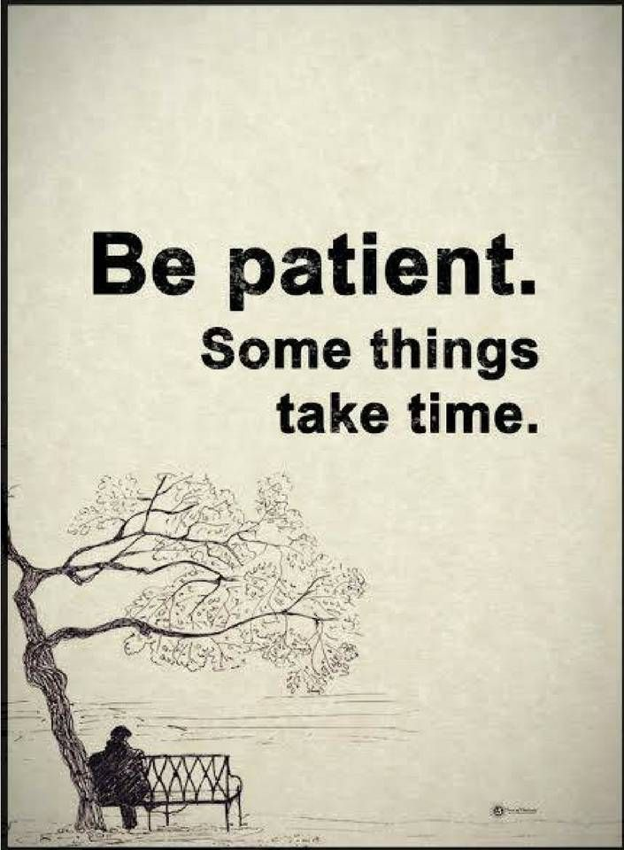 patience quotes Be patient. Some things take time.