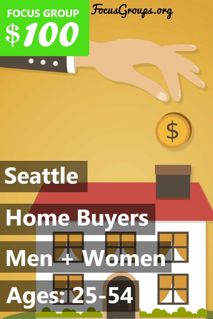"""Fieldwork Seattle is looking for men and women between the ages of 25-54 who have bought or sold a home in the past 12 months for an upcoming study! The study will take place on Wednesday March 8th, in the afternoon. Sessions will last 2 hours and you will receive a $100 Prepaid Visa Card for your participation. If you are interested in participating, please sign up and take the survey to see if you qualify or give us a call at (425) 822-8900 and ask for the """"Home Buyers"""" study!"""