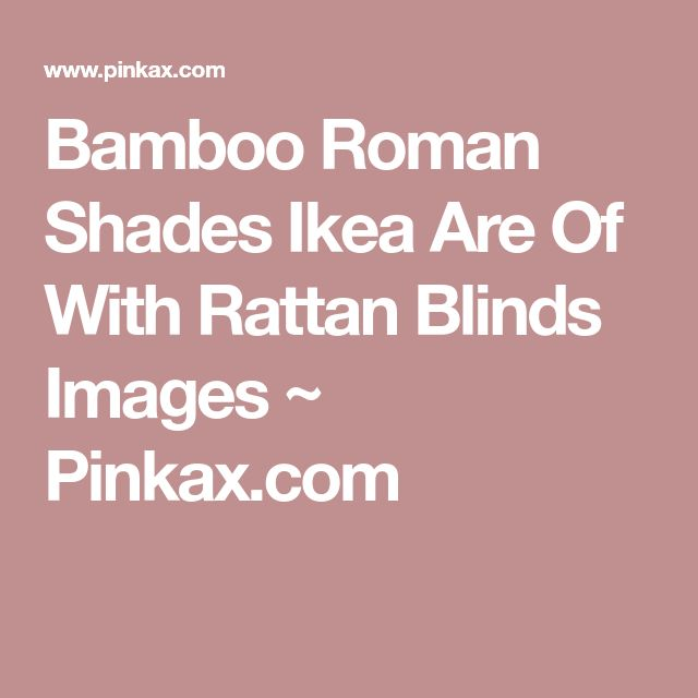 Bamboo Roman Shades Ikea Are Of With Rattan Blinds Images ~ Pinkax.com