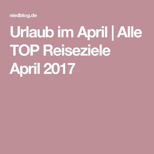 Urlaub im April   Alle TOP Reiseziele April 2017