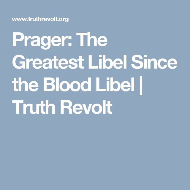 Prager: The Greatest Libel Since the Blood Libel | Truth Revolt