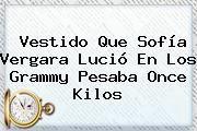 http://tecnoautos.com/wp-content/uploads/imagenes/tendencias/thumbs/vestido-que-sofia-vergara-lucio-en-los-grammy-pesaba-once-kilos.jpg Sofia Vergara. Vestido que Sofía Vergara lució en los Grammy pesaba once kilos, Enlaces, Imágenes, Videos y Tweets - http://tecnoautos.com/actualidad/sofia-vergara-vestido-que-sofia-vergara-lucio-en-los-grammy-pesaba-once-kilos/