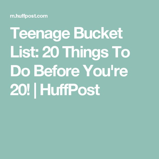 Teenage Bucket List: 20 Things To Do Before You're 20! | HuffPost