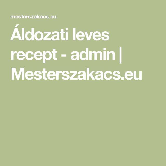 Áldozati leves recept - admin | Mesterszakacs.eu