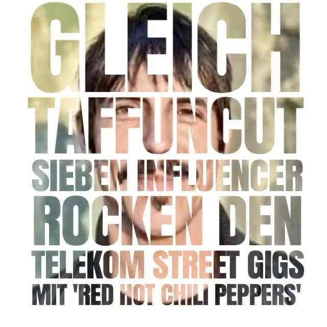 Gleich geht es los:  #taffuncut geht in die nächste Runde!  Interact mit  Thore Schölermann, Hana Nitsche, The BossHoss, Youtuber Julien Bam & Cheng Loew und Schauspieler Tayfun Baydar wenn sie das Telekom Street Gigs mit den Red Hot Chili Peppers unsicher machen! Be a part of it:  LIVE - hier auf der taff-FACEBOOK-Seite! #TelekomStreetGigs #RHCP #taff #taffuncut