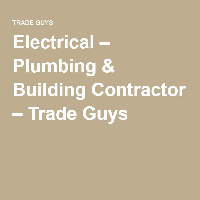 Electrical – Plumbing & Building Contractor – Trade Guys