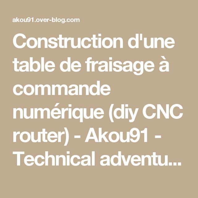 Construction d'une table de fraisage à commande numérique (diy CNC router) - Akou91 - Technical adventures