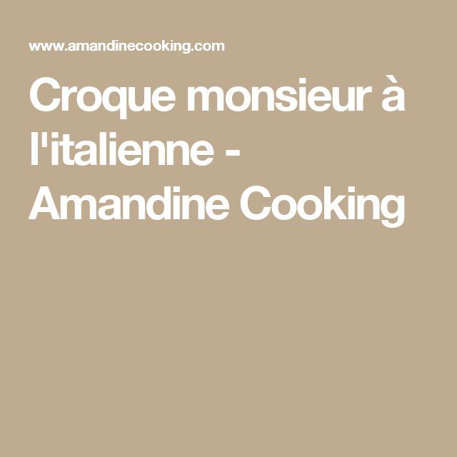 Croque monsieur à l'italienne - Amandine Cooking