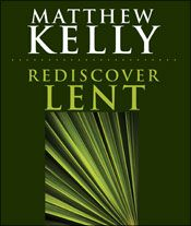 Rediscover Lent with Matthew Kelly!