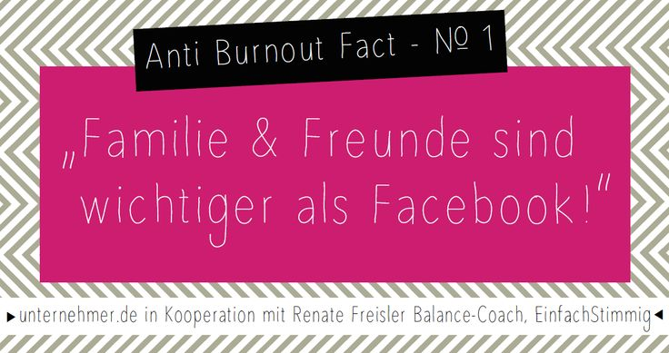 """FACT 1: """"Familie und Freunde sind wichtiger als Facebook!""""     #burnout #stress #chaos#hektik #balance #fact #worklifebalance #quote #zitat #energie #bueroweisheit #health #gesundheit #tipp #job #beruf"""