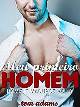 Meu Primeiro Homem (Homens Maduros Livro 6) eBook: Tom Adams: Amazon.com.br: Loja Kindle
