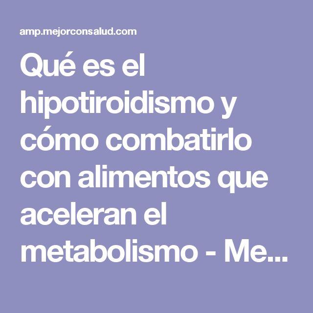 Qué es el hipotiroidismo y cómo combatirlo con alimentos que aceleran el metabolismo - Mejor con Salud