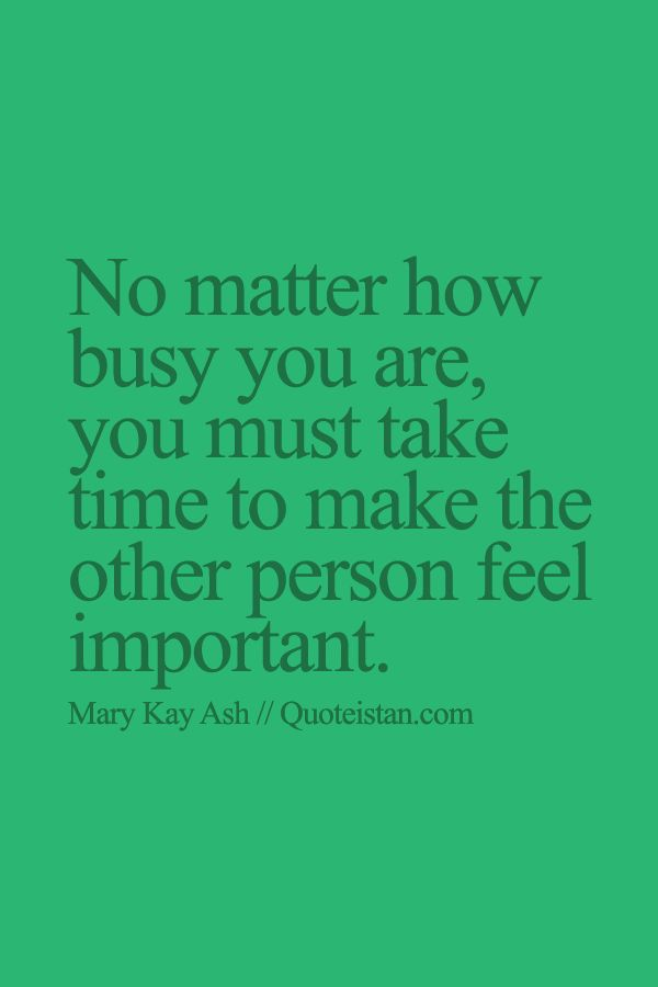No matter how busy you are you must take #time to make the other person feel important. http://www.quoteistan.com/2015/08/no-matter-how-busy-you-are-you-must.html