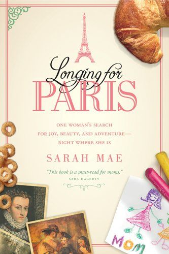 On sale for $2.99:) Longing for Paris: One Woman's Search for Joy, Beauty and Adventure-Right Where She Is by Sarah Mae