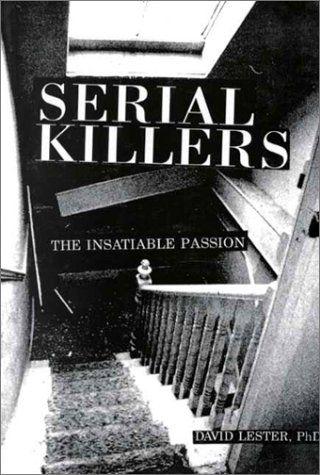 Serial Killers: The Insatiable Passion: David Lester: 9780914783770: Amazon.com: Books