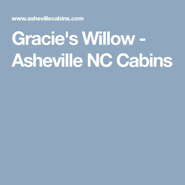 Gracie's Willow - Asheville NC Cabins