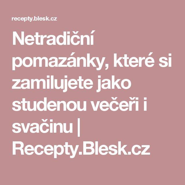 Netradiční pomazánky, které si zamilujete jako studenou večeři i svačinu | Recepty.Blesk.cz