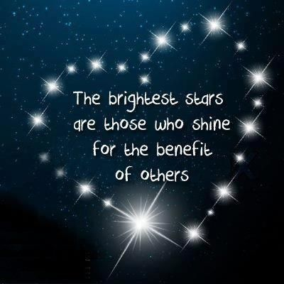 The brightest stars are those who shine for the benefit of others.  @Kulsum F. Dorego Leite Kusch @Theresa Burger Jenn