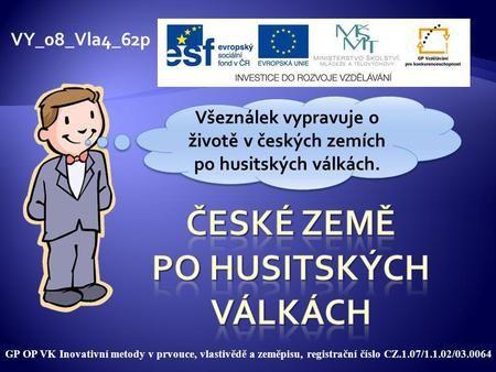 GP OP VK Inovativní metody v prvouce, vlastivědě a zeměpisu, registrační číslo CZ.1.07/1.1.02/03.0064 VY_08_Vla4_62p Všeználek vypravuje o životě v českých.
