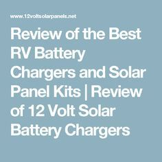 Review of the Best RV Battery Chargers and Solar Panel Kits | Review of 12 Volt Solar Battery Chargers