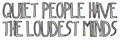 Quiet people have the loudest minds@Dawn