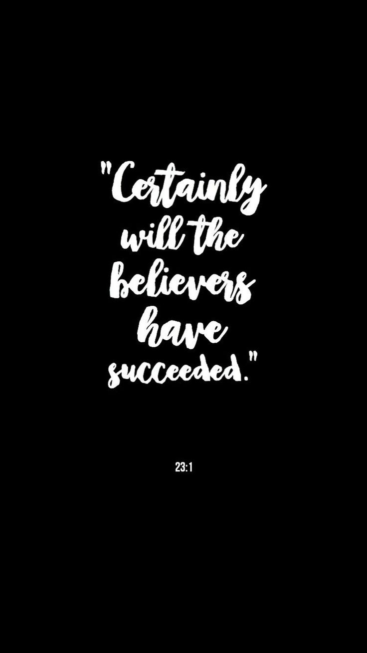 """Certainly will the believers have succeeded"" 23:1"