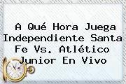 http://tecnoautos.com/wp-content/uploads/imagenes/tendencias/thumbs/a-que-hora-juega-independiente-santa-fe-vs-atletico-junior-en-vivo.jpg Santa Fe VS Junior. A qué hora juega Independiente Santa Fe vs. Atlético Junior En Vivo, Enlaces, Imágenes, Videos y Tweets - http://tecnoautos.com/actualidad/santa-fe-vs-junior-a-que-hora-juega-independiente-santa-fe-vs-atletico-junior-en-vivo/