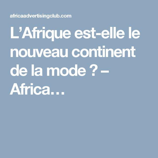 L'Afriqueest-elle le nouveau continent de la mode? – Africa…