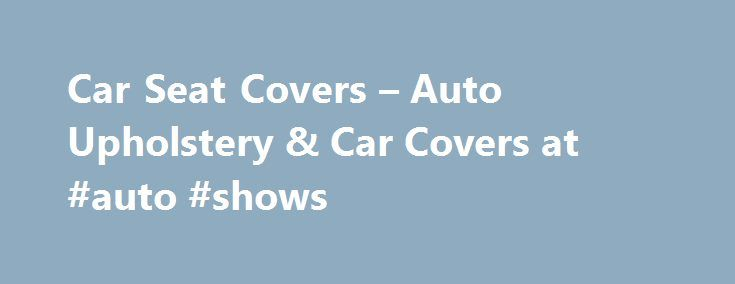 Car Seat Covers – Auto Upholstery & Car Covers at #auto #shows http://nigeria.remmont.com/car-seat-covers-auto-upholstery-car-covers-at-auto-shows/  #auto seat cushions # Car Seat Covers: Auto Upholstery & Car Covers Seat Covers, Protection, Upholstery Cushions from JC Whitney s extensive collection help protect and customize your vehicle s interior. They are extremely affordable and are available in a variety of fabrics, colors and patterns to match your vehicle. JC Whitney stocks Seat…