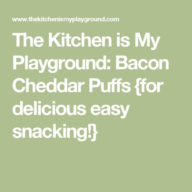 The Kitchen is My Playground: Bacon Cheddar Puffs {for delicious easy snacking!}