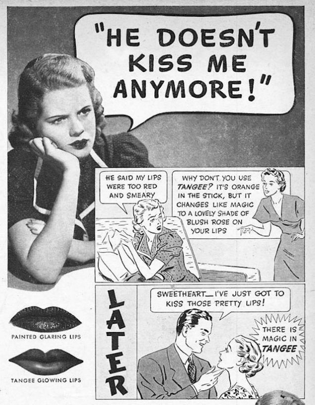 According to Tangee in the 1930s, a woman's lips could be too red, smeary, glaring, and painted for a man to kiss.