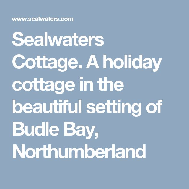 Sealwaters Cottage. A holiday cottage in the beautiful setting of Budle Bay, Northumberland