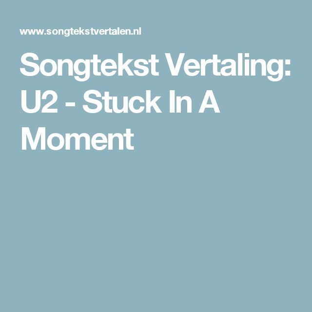 Songtekst Vertaling: U2 - Stuck In A Moment