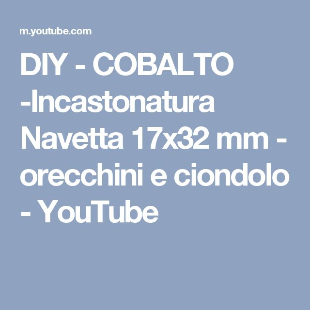 DIY - COBALTO -Incastonatura Navetta 17x32 mm - orecchini e ciondolo - YouTube