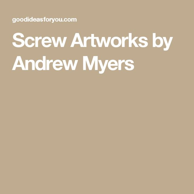 Screw Artworks by Andrew Myers
