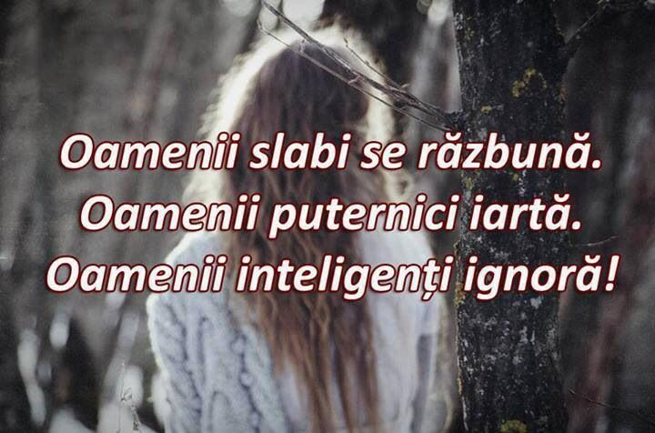 Weak people Take revenge. Strong people forgive. Smart people ignore! {romanian quote}