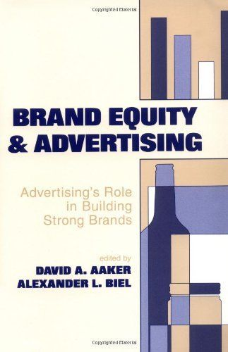 Brand equity and advertising : advertising's role in building strong brands /  Edited by David A. Aaker, Alexander L. Biel
