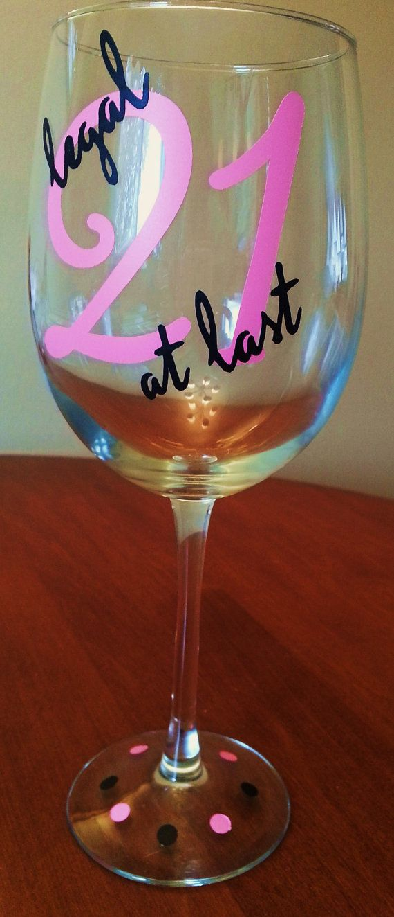 Legal at lasy https://www.etsy.com/listing/170849209/21st-birthday-wine-glass-legal-at-last