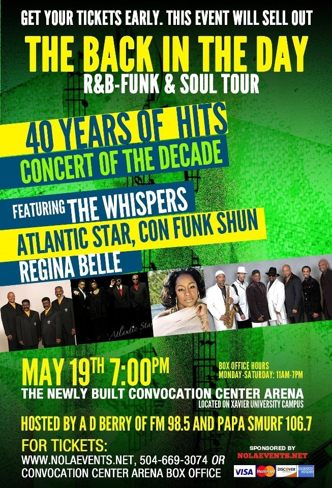 The Back in the Day: R, FUNK, & SOUL Tour, Sponsored by Nola Events is coming to Xavier's newly built Convocation Center Arena!!!!!! Featuring: The Whispers, Atlantic Starr, Con Funk Shun, & Regina Belle. May 19th @Pat Murray (Doors open at 6pm)  Tickets can be purchased at the Convocation Center Arena Box Office located at (7910 Stroelitz St. N.O., LA 70125)