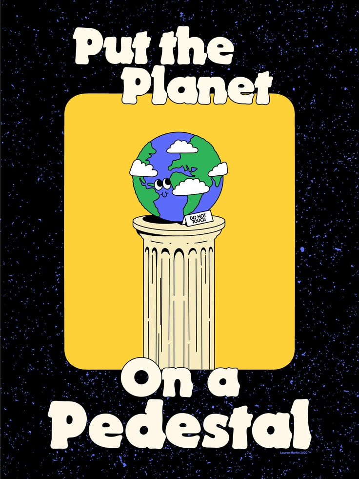 'Put the Planet on a Pedestal' Poster | Lauren Martin Principles Of Design, Elements Of Design, Custom Printed Fabric, Printing On Fabric, Political Art, Positive Messages, Illustrations And Posters, Wall Collage, Wall Art
