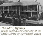 The first mint was set up in part of Sydney's Rum Hospital (in 1855 in Macquarie Street across from today's Reserve Bank).