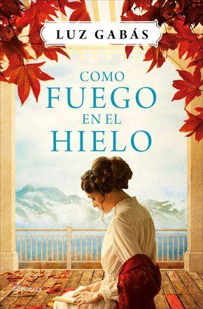 """""""Como fuego en el hielo"""". Emocionante, cautivadora…La nueva novela de la aclamada autora de Palmeras en la nieve: Luz Gabás"""