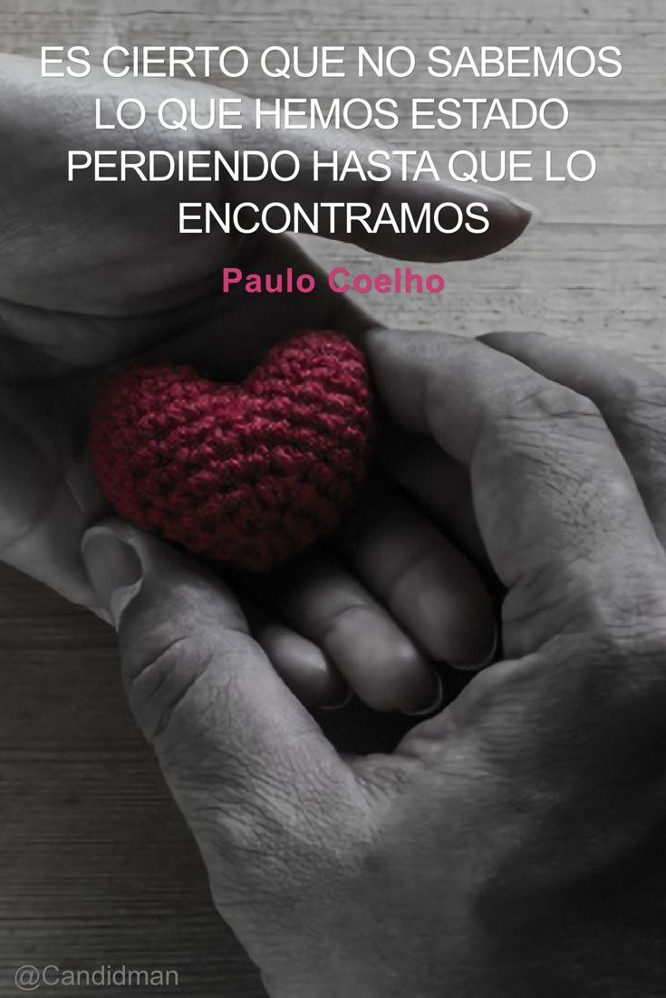 """""""Es cierto que no sabemos lo que hemos estado perdiendo hasta que lo encontramos"""". #PauloCoelho #FrasesCelebres #Amor @candidman"""