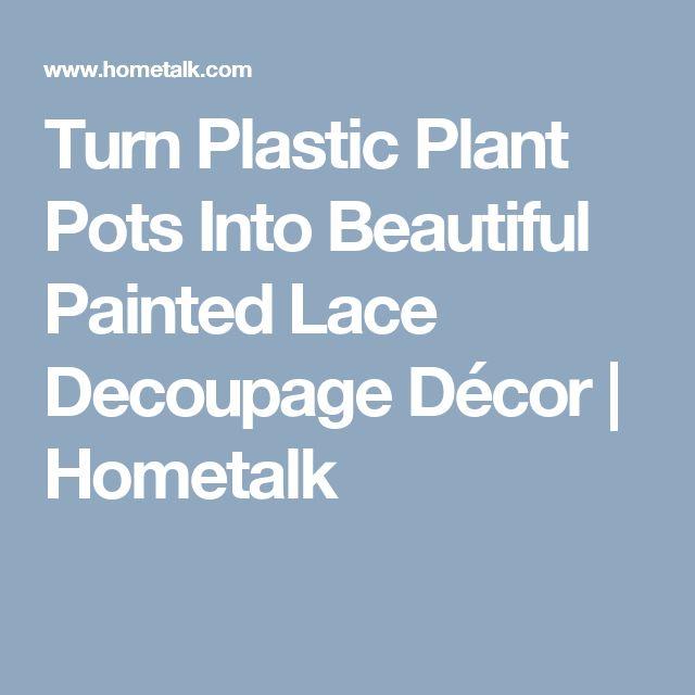 Turn Plastic Plant Pots Into Beautiful Painted Lace Decoupage Décor | Hometalk