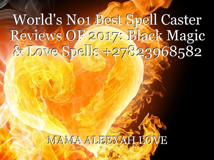 World's No1 Best Spell Caster Reviews OF 2017: Black Magic & Love Spells +27823968582