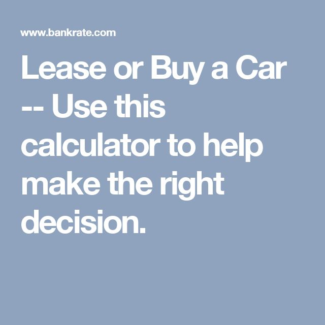 Lease or Buy a Car -- Use this calculator to help make the right