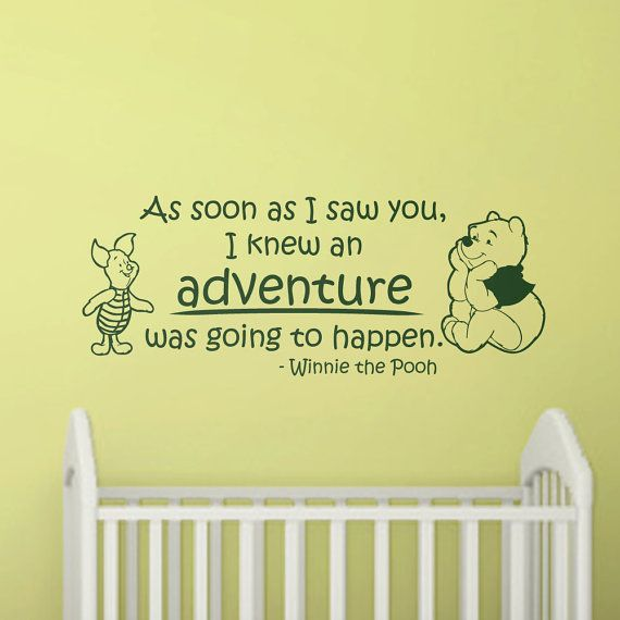 Nursery Wall Decal Quote Winnie the Pooh Adventure by WallStickums, $28.00 I don't care for Winnie the pooh but the saying is cute and appropriate for how I feel about Zoe!