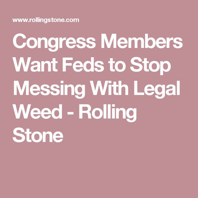Congress Members Want Feds to Stop Messing With Legal Weed - Rolling Stone